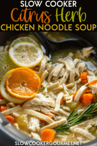 Slow Cooker Citrus Herb Chicken Noodle Soup is the perfect cure for boring chicken noodle soup.  With carrots, herbs and fresh citrus juicy this soup makes a great lunch or dinner year round. #slowcooker #chickennoodlesoup
