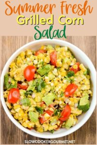 Every cook needs a delicious go-to corn salad recipe. This Summer Fresh Grilled Corn Salad is so simple and refreshing you will want to make it again and again. #slowcookergourmet #summer #fresh #grilledcorn #salad #limejuice #avocado #cilantro #cherrytomatoes