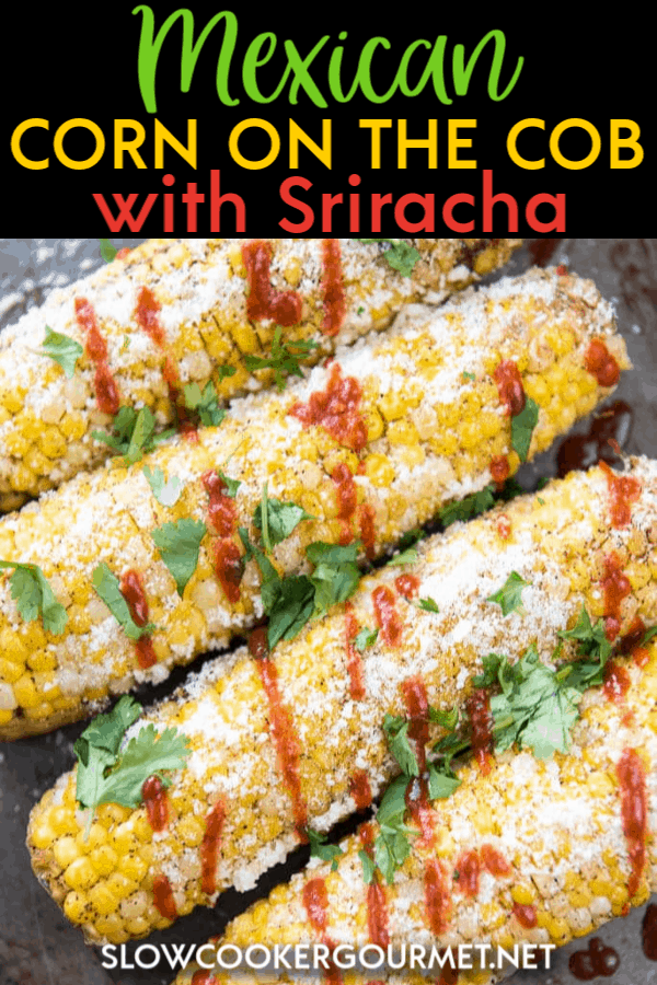 This simple Mexican Corn on the Cob with Sriracha and Cilantro is the perfect simple side dish to go with all your favorite Food Truck Friday main dish creations! #mexicancorn #cornonthecob #sriracha
